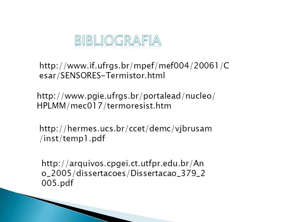 http://www.pgie.ufrgs.br/portalead/nucleo/ HPLMM/mec017/termoresist.htm http://hermes.ucs.br/ccet/demc/vjbrusam /inst/temp1.pdf http://www.if.ufrgs.br