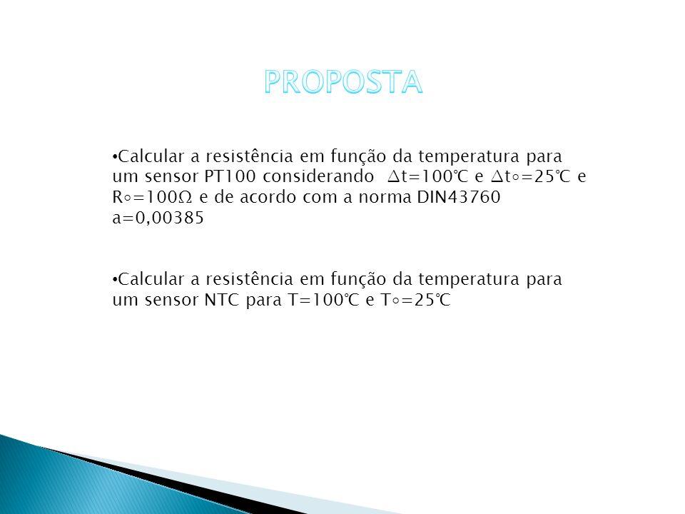 Calcular a resistência em função da temperatura para um sensor PT100 considerando t=100 e t=25 e R=100 e de acordo com a norma DIN43760 a=0,00385 Calc