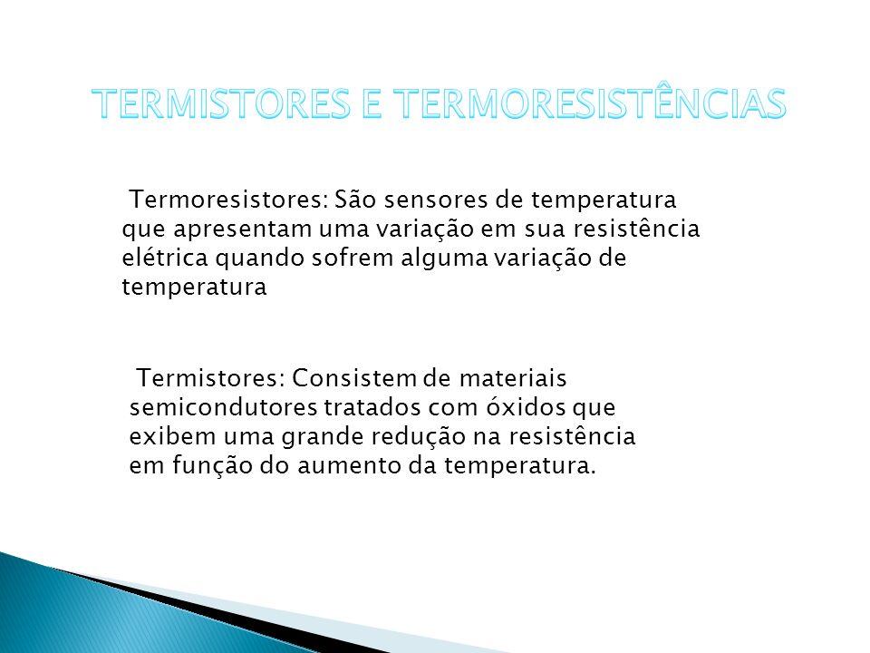 Termoresistores: São sensores de temperatura que apresentam uma variação em sua resistência elétrica quando sofrem alguma variação de temperatura Term