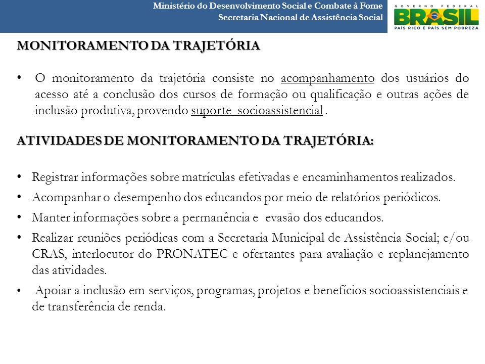Ministério do Desenvolvimento Social e Combate à Fome Secretaria Nacional de Assistência Social MONITORAMENTO DA TRAJETÓRIA O monitoramento da trajetó