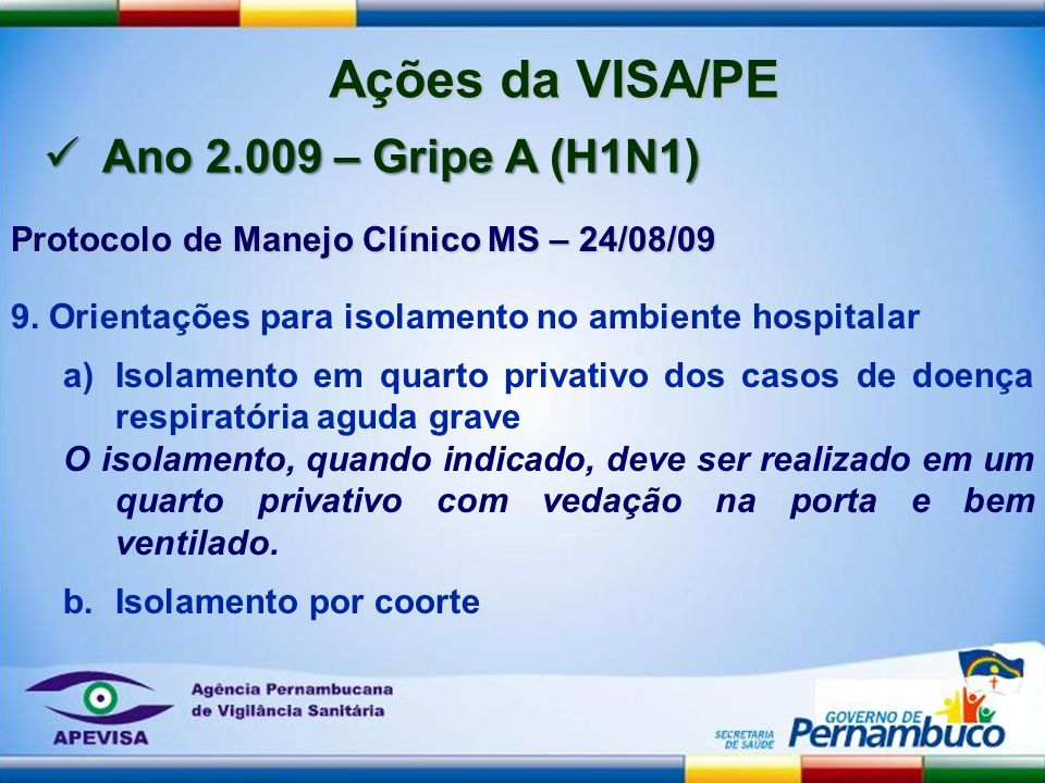 Protocolo de Manejo Clínico MS – 24/08/09 9. Orientações para isolamento no ambiente hospitalar a)Isolamento em quarto privativo dos casos de doença r