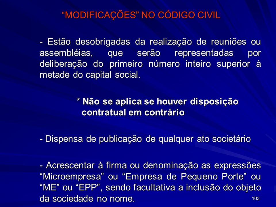 103 MODIFICAÇÕES NO CÓDIGO CIVIL - Estão desobrigadas da realização de reuniões ou assembléias, que serão representadas por deliberação do primeiro nú