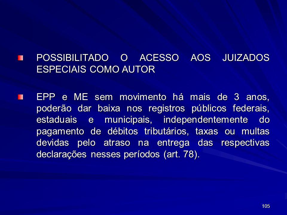 105 POSSIBILITADO O ACESSO AOS JUIZADOS ESPECIAIS COMO AUTOR EPP e ME sem movimento há mais de 3 anos, poderão dar baixa nos registros públicos federa