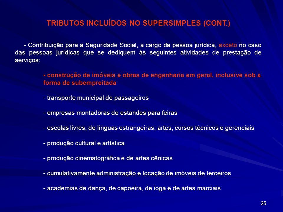 25 - Contribuição para a Seguridade Social, a cargo da pessoa jurídica, exceto no caso das pessoas jurídicas que se dediquem às seguintes atividades d