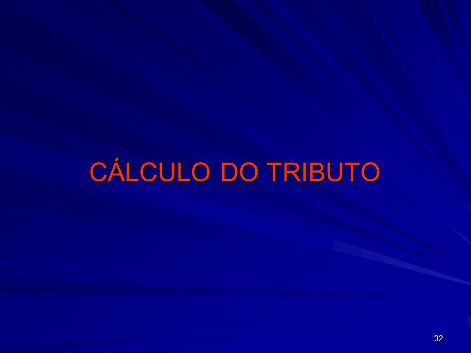 32 CÁLCULO DO TRIBUTO