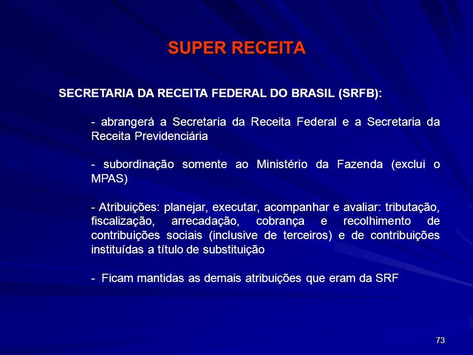 73 SECRETARIA DA RECEITA FEDERAL DO BRASIL (SRFB): - abrangerá a Secretaria da Receita Federal e a Secretaria da Receita Previdenciária - subordinação