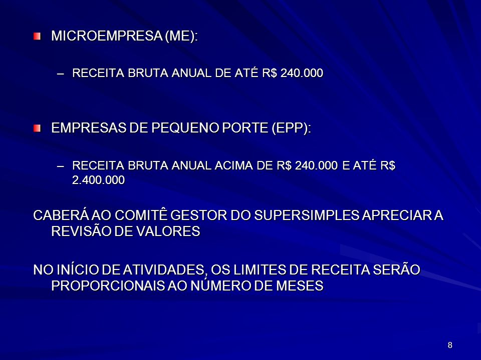 8 MICROEMPRESA (ME): –RECEITA BRUTA ANUAL DE ATÉ R$ 240.000 EMPRESAS DE PEQUENO PORTE (EPP): –RECEITA BRUTA ANUAL ACIMA DE R$ 240.000 E ATÉ R$ 2.400.0