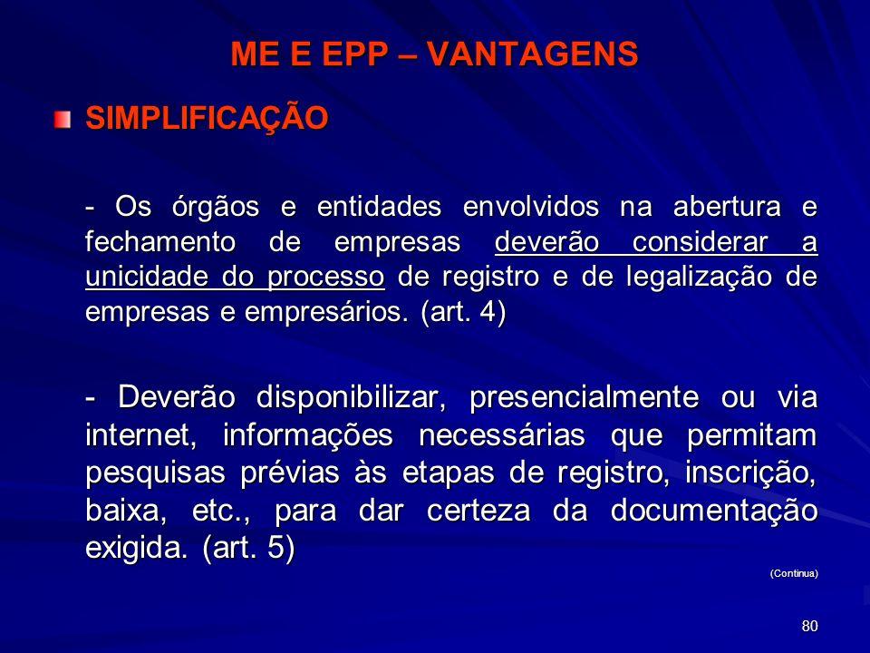 80 ME E EPP – VANTAGENS SIMPLIFICAÇÃO - Os órgãos e entidades envolvidos na abertura e fechamento de empresas deverão considerar a unicidade do proces