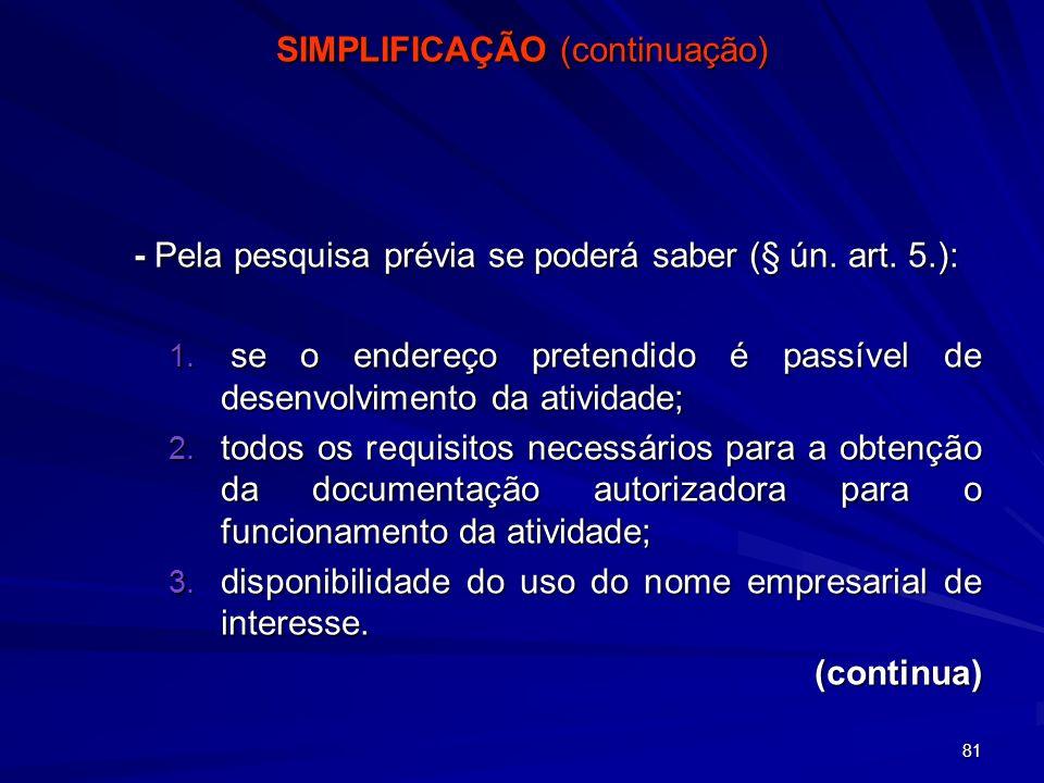81 SIMPLIFICAÇÃO (continuação) - Pela pesquisa prévia se poderá saber (§ ún. art. 5.): 1. se o endereço pretendido é passível de desenvolvimento da at