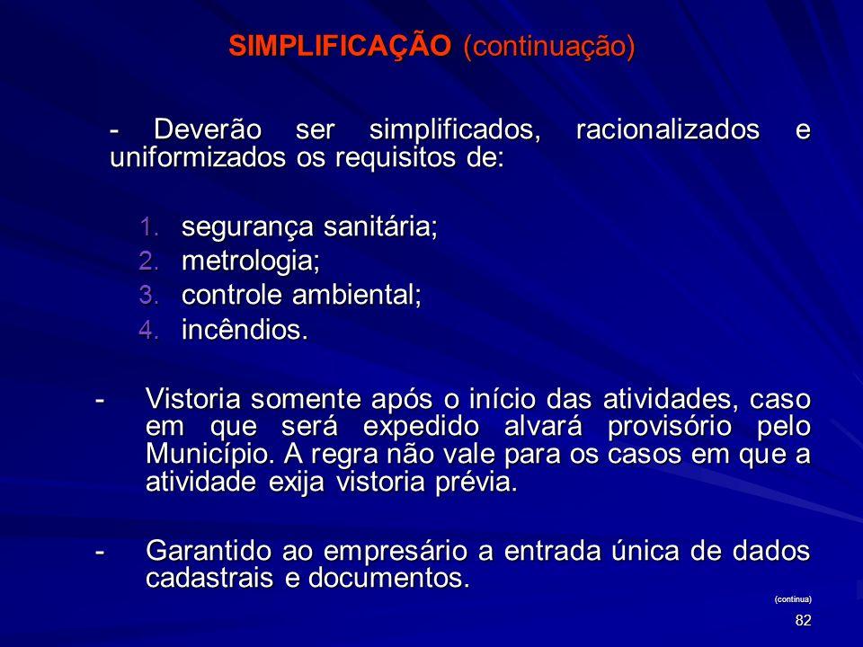 82 SIMPLIFICAÇÃO (continuação) - Deverão ser simplificados, racionalizados e uniformizados os requisitos de: 1. segurança sanitária; 2. metrologia; 3.