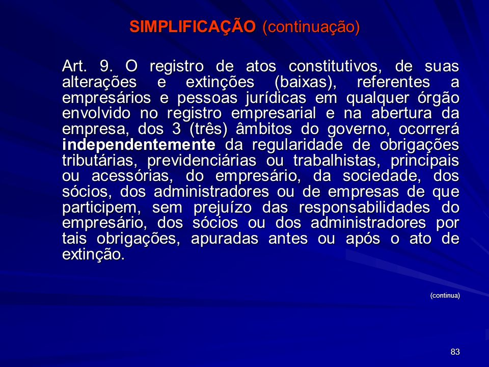 83 SIMPLIFICAÇÃO (continuação) Art. 9. O registro de atos constitutivos, de suas alterações e extinções (baixas), referentes a empresários e pessoas j