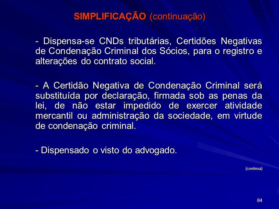 84 SIMPLIFICAÇÃO (continuação) - Dispensa-se CNDs tributárias, Certidões Negativas de Condenação Criminal dos Sócios, para o registro e alterações do