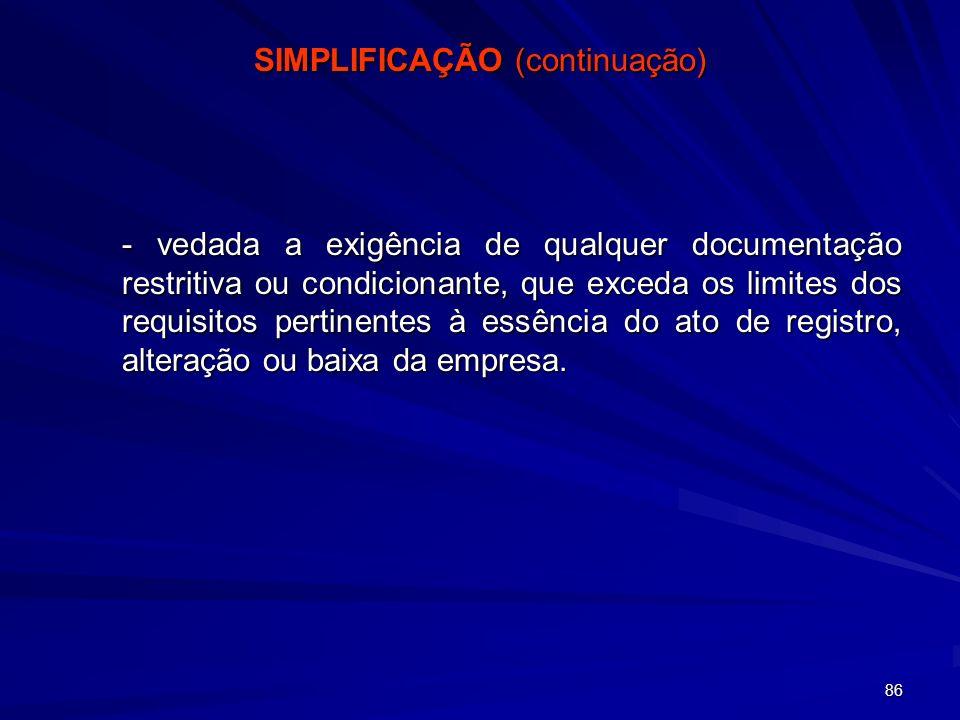 86 SIMPLIFICAÇÃO (continuação) - vedada a exigência de qualquer documentação restritiva ou condicionante, que exceda os limites dos requisitos pertine