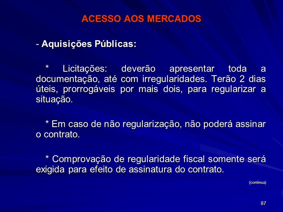 87 ACESSO AOS MERCADOS - Aquisições Públicas: * Licitações: deverão apresentar toda a documentação, até com irregularidades. Terão 2 dias úteis, prorr