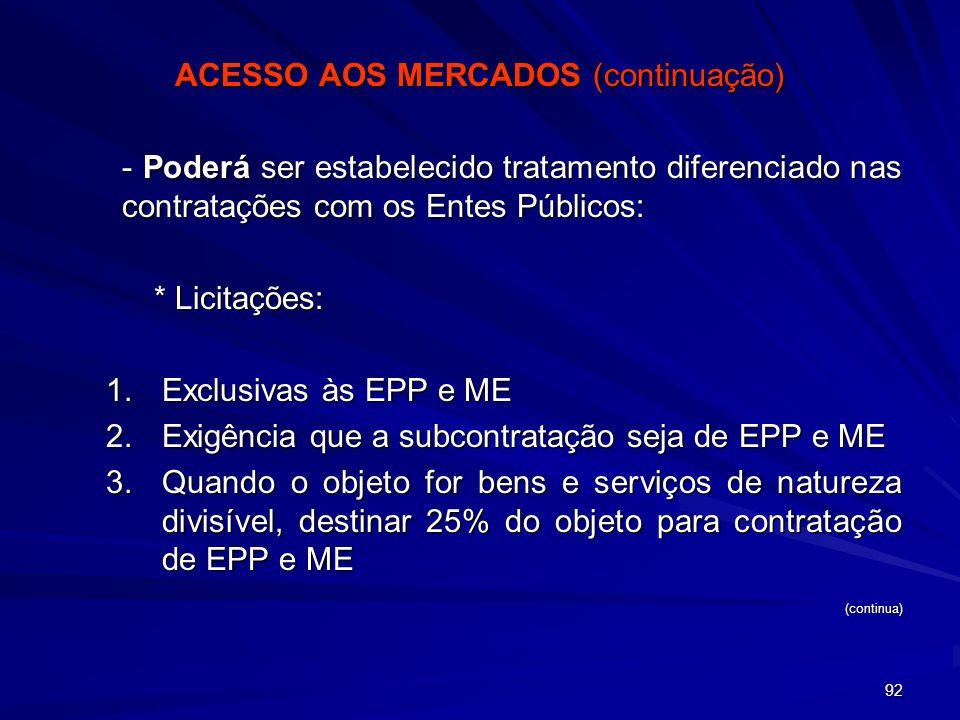 92 ACESSO AOS MERCADOS (continuação) - Poderá ser estabelecido tratamento diferenciado nas contratações com os Entes Públicos: * Licitações: 1.Exclusi