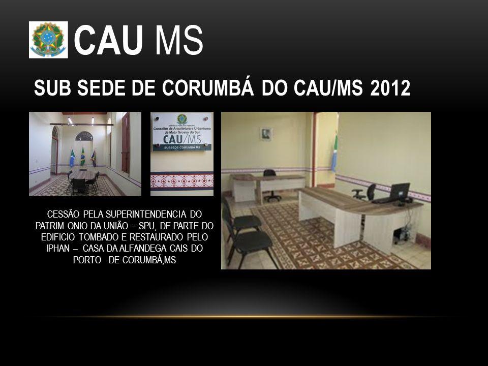 CAU MS SUB SEDE DE CORUMBÁ DO CAU/MS 2012 CESSÃO PELA SUPERINTENDENCIA DO PATRIM ONIO DA UNIÃO – SPU, DE PARTE DO EDIFICIO TOMBADO E RESTAURADO PELO IPHAN – CASA DA ALFANDEGA CAIS DO PORTO DE CORUMBÁ,MS
