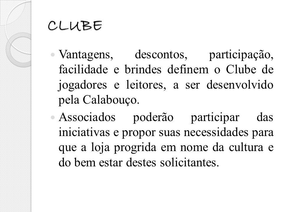 CLUBE Vantagens, descontos, participação, facilidade e brindes definem o Clube de jogadores e leitores, a ser desenvolvido pela Calabouço. Associados