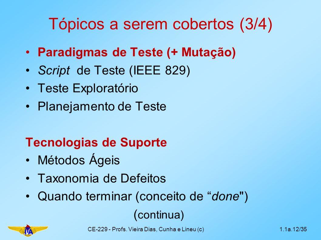 Tópicos a serem cobertos (3/4) Paradigmas de Teste (+ Mutação) Script de Teste (IEEE 829) Teste Exploratório Planejamento de Teste Tecnologias de Supo