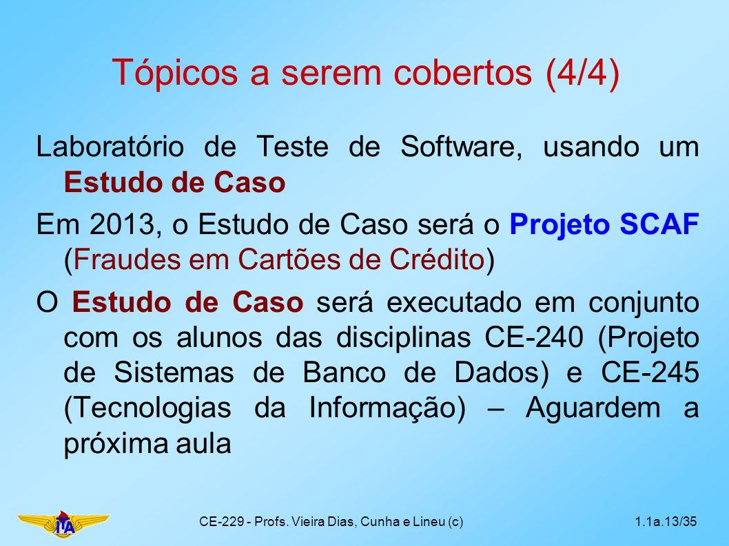 Tópicos a serem cobertos (4/4) Laboratório de Teste de Software, usando um Estudo de Caso Em 2013, o Estudo de Caso será o Projeto SCAF (Fraudes em Ca