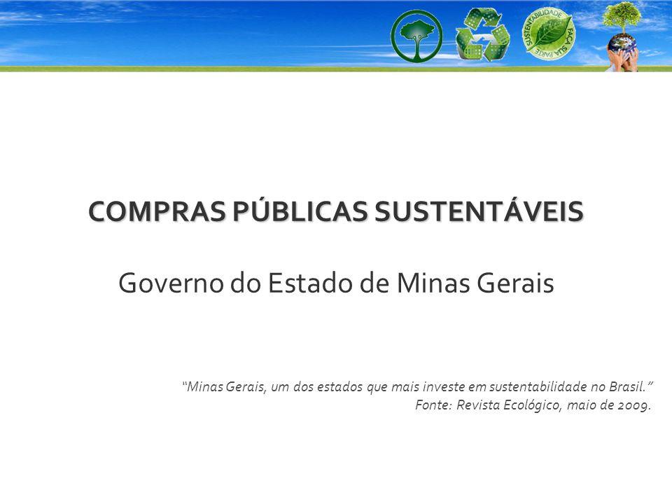 COMPRAS PÚBLICAS SUSTENTÁVEIS COMPRAS PÚBLICAS SUSTENTÁVEIS Governo do Estado de Minas Gerais Minas Gerais, um dos estados que mais investe em sustent