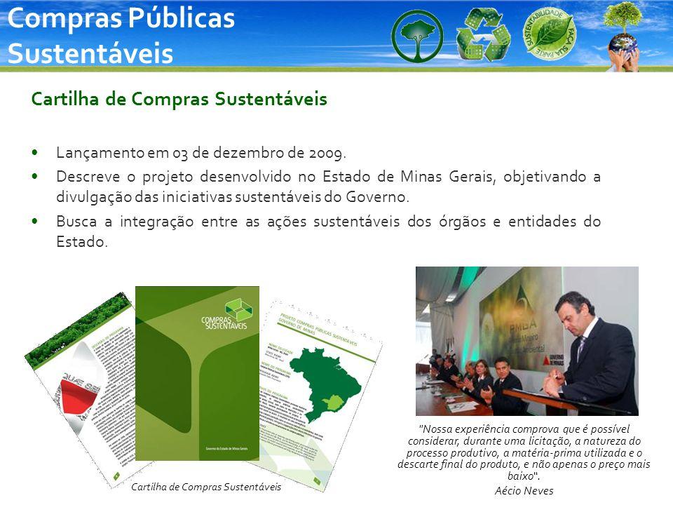 Compras Públicas Sustentáveis Cartilha de Compras Sustentáveis Lançamento em 03 de dezembro de 2009. Descreve o projeto desenvolvido no Estado de Mina