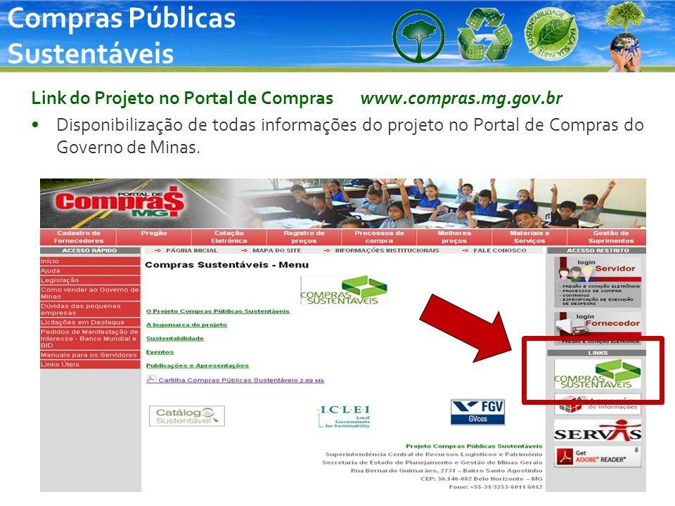 Compras Públicas Sustentáveis Link do Projeto no Portal de Compras www.compras.mg.gov.br Disponibilização de todas informações do projeto no Portal de