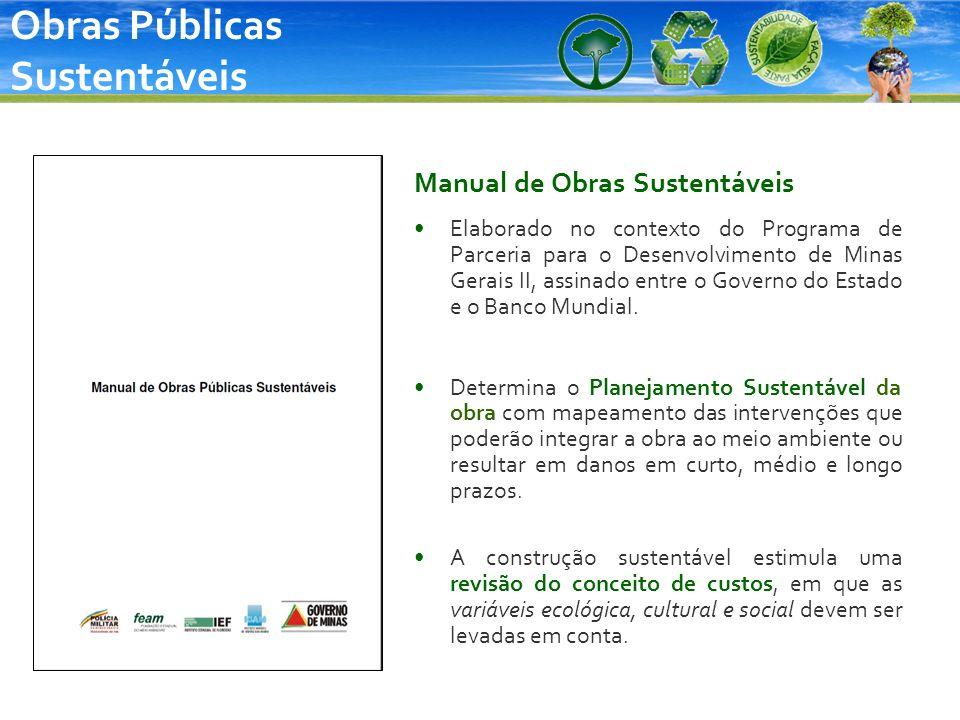 Obras Públicas Sustentáveis Manual de Obras Sustentáveis Elaborado no contexto do Programa de Parceria para o Desenvolvimento de Minas Gerais II, assi
