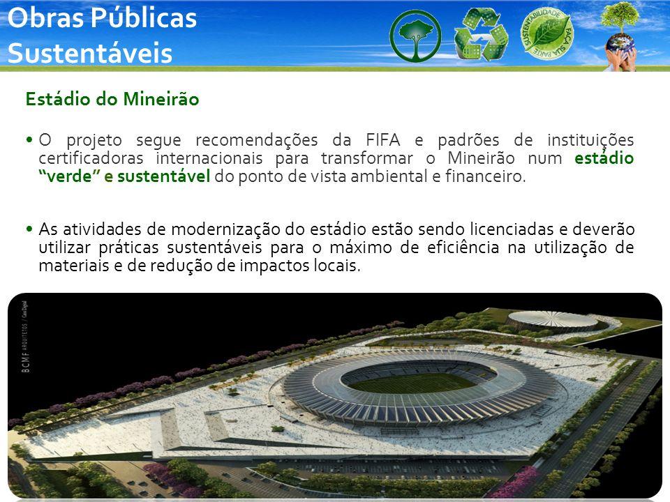 Obras Públicas Sustentáveis Estádio do Mineirão O projeto segue recomendações da FIFA e padrões de instituições certificadoras internacionais para tra