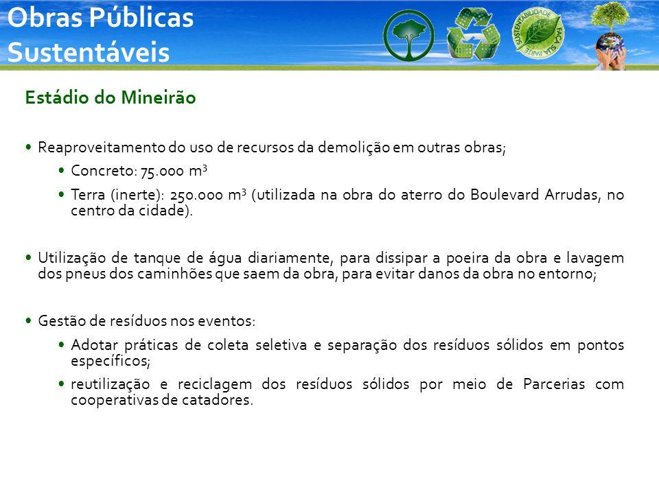 Obras Públicas Sustentáveis Estádio do Mineirão Reaproveitamento do uso de recursos da demolição em outras obras; Concreto: 75.000 m³ Terra (inerte):