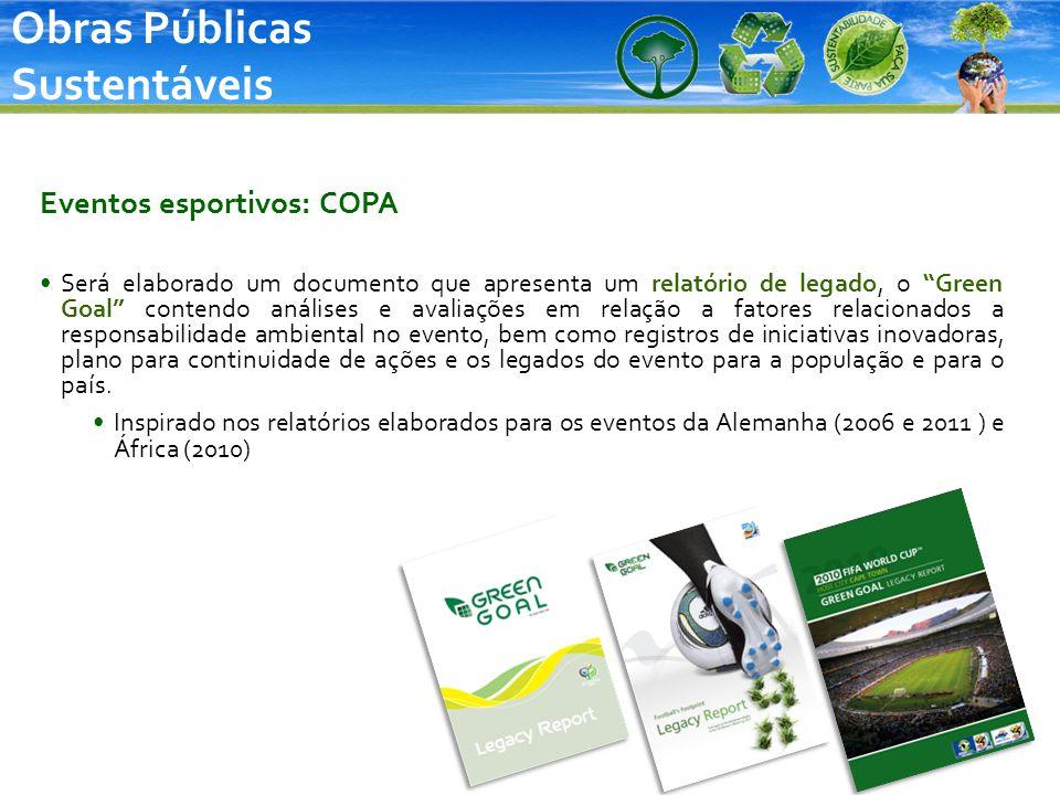 Obras Públicas Sustentáveis Eventos esportivos: COPA Será elaborado um documento que apresenta um relatório de legado, o Green Goal contendo análises