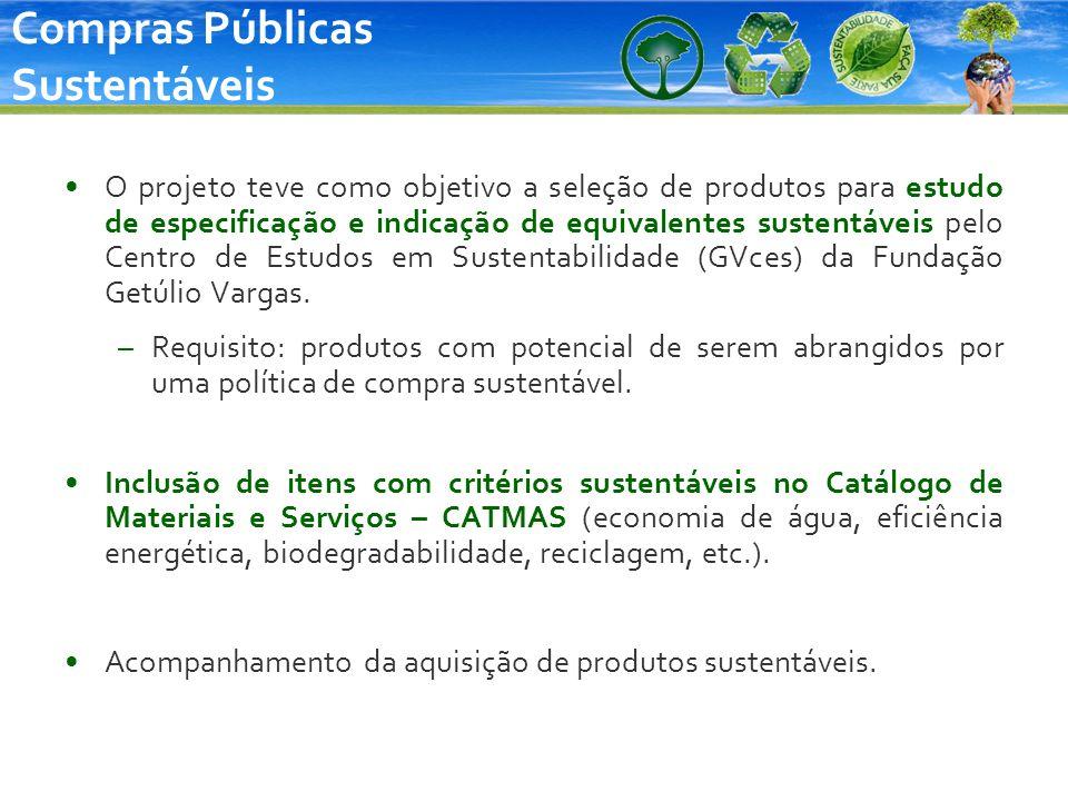 Compras Públicas Sustentáveis O projeto teve como objetivo a seleção de produtos para estudo de especificação e indicação de equivalentes sustentáveis