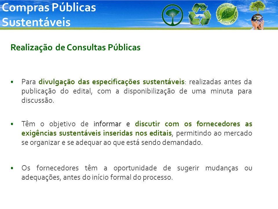 Realização de Consultas Públicas Para divulgação das especificações sustentáveis: realizadas antes da publicação do edital, com a disponibilização de