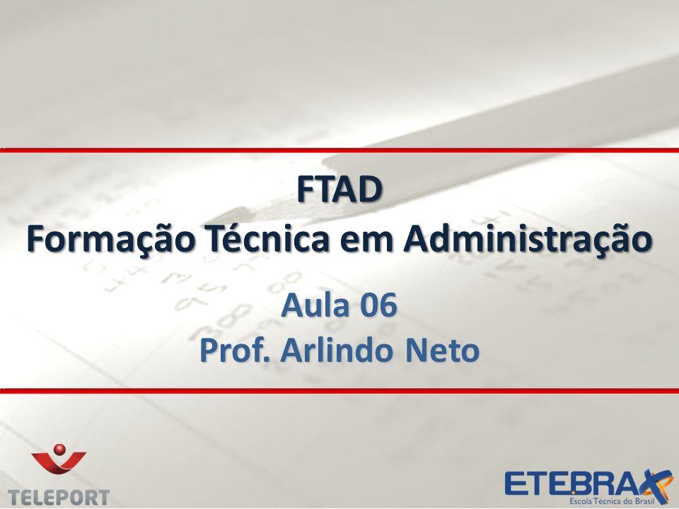 FTAD Formação Técnica em Administração Aula 06 Prof. Arlindo Neto