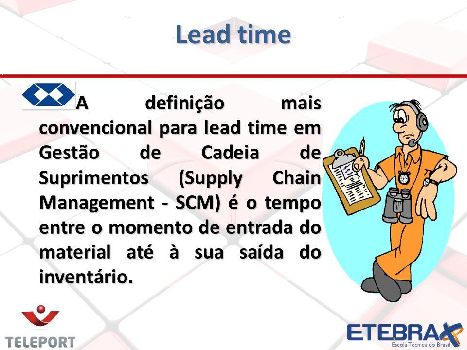 Lead time A definição mais convencional para lead time em Gestão de Cadeia de Suprimentos (Supply Chain Management - SCM) é o tempo entre o momento de