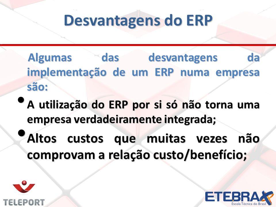 Desvantagens do ERP Algumas das desvantagens da implementação de um ERP numa empresa são: A utilização do ERP por si só não torna uma empresa verdadei
