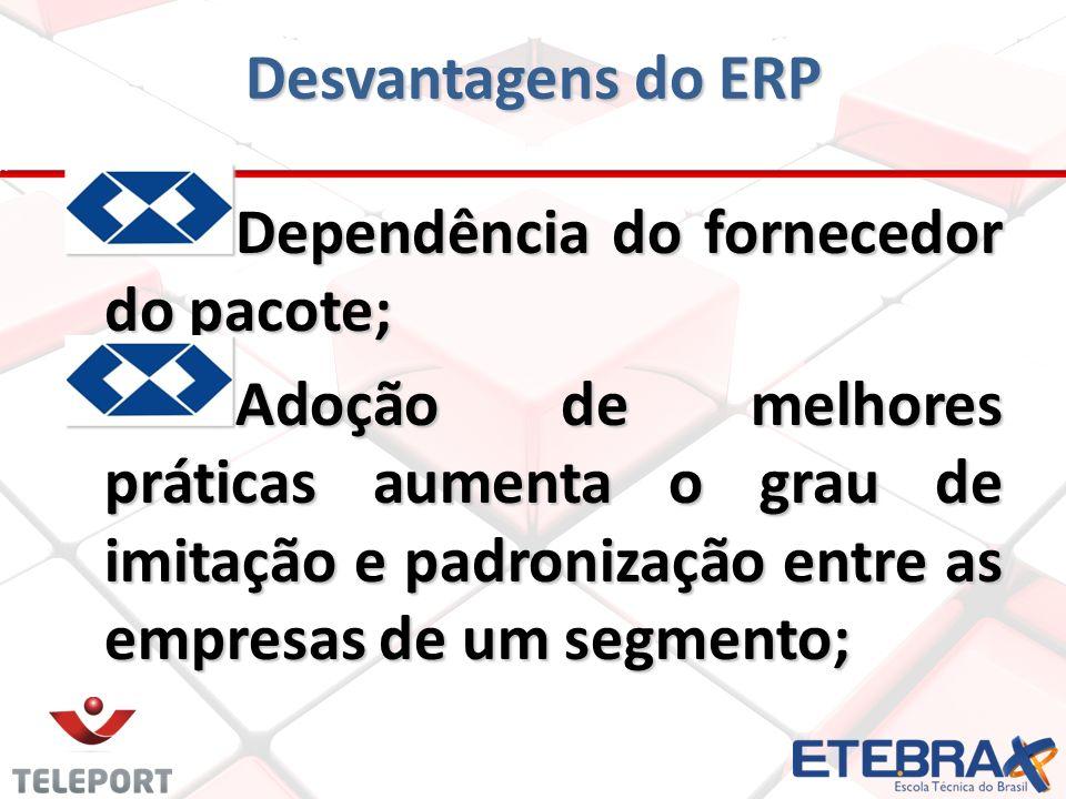 D ependência do fornecedor do pacote; Adoção de melhores práticas aumenta o grau de imitação e padronização entre as empresas de um segmento;