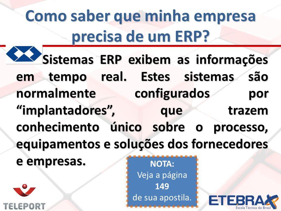 Sistemas ERP exibem as informações em tempo real. Estes sistemas são normalmente configurados por implantadores, que trazem conhecimento único sobre o