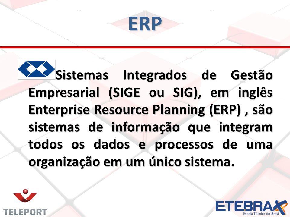 ERP Sistemas Integrados de Gestão Empresarial (SIGE ou SIG), em inglês Enterprise Resource Planning (ERP), são sistemas de informação que integram tod
