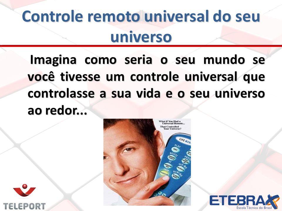 Controle remoto universal do seu universo Imagina como seria o seu mundo se você tivesse um controle universal que controlasse a sua vida e o seu univ