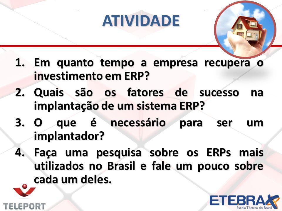 ATIVIDADE 1.Em quanto tempo a empresa recupera o investimento em ERP? 2.Quais são os fatores de sucesso na implantação de um sistema ERP? 3.O que é ne