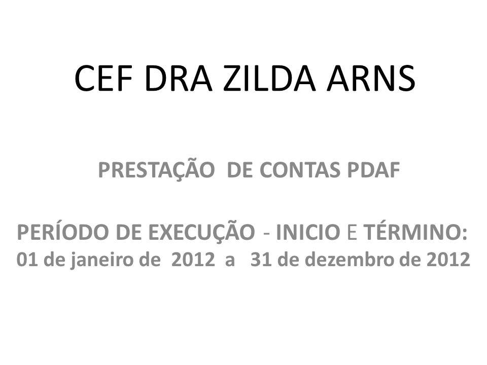 CEF DRA ZILDA ARNS PRESTAÇÃO DE CONTAS PDAF PERÍODO DE EXECUÇÃO - INICIO E TÉRMINO: 01 de janeiro de 2012 a 31 de dezembro de 2012