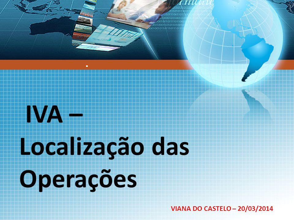IVA – Localização das Operações VIANA DO CASTELO – 20/03/2014