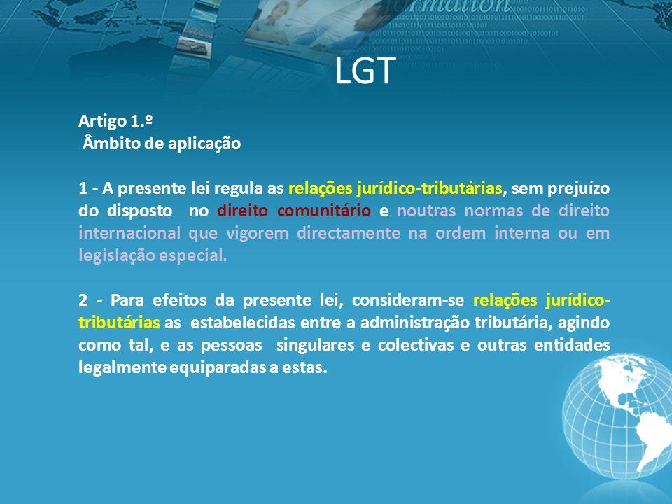 LGT Artigo 1.º Âmbito de aplicação 1 - A presente lei regula as relações jurídico-tributárias, sem prejuízo do disposto no direito comunitário e noutras normas de direito internacional que vigorem directamente na ordem interna ou em legislação especial.
