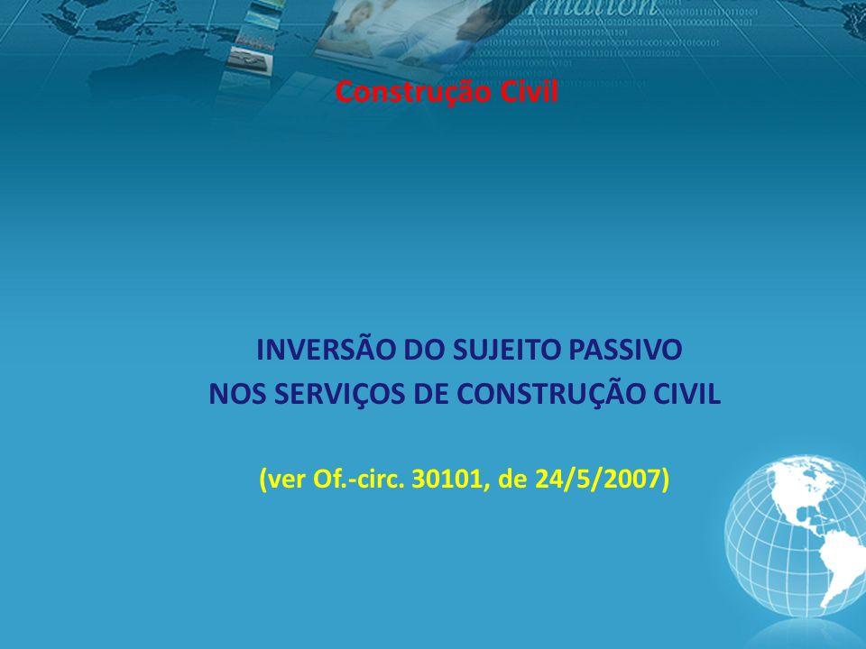 Construção Civil INVERSÃO DO SUJEITO PASSIVO NOS SERVIÇOS DE CONSTRUÇÃO CIVIL (ver Of.-circ.