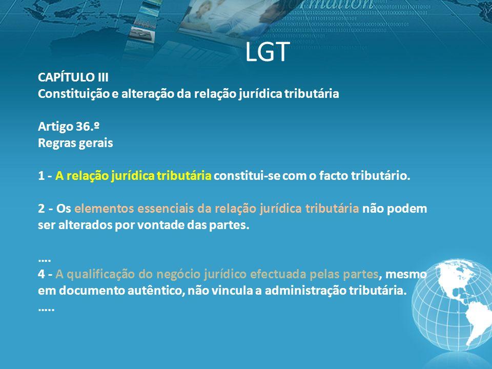 LGT CAPÍTULO III Constituição e alteração da relação jurídica tributária Artigo 36.º Regras gerais 1 - A relação jurídica tributária constitui-se com o facto tributário.