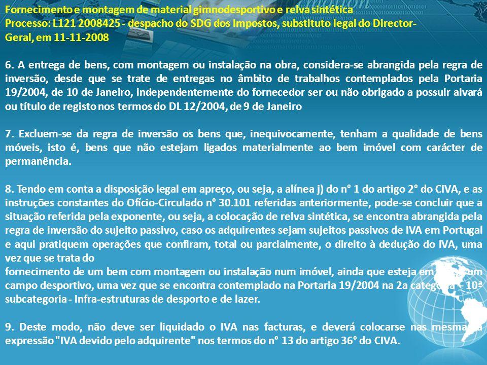 Fornecimento e montagem de material gimnodesportivo e relva sintética Processo: L121 2008425 - despacho do SDG dos Impostos, substituto legal do Director- Geral, em 11-11-2008 6.