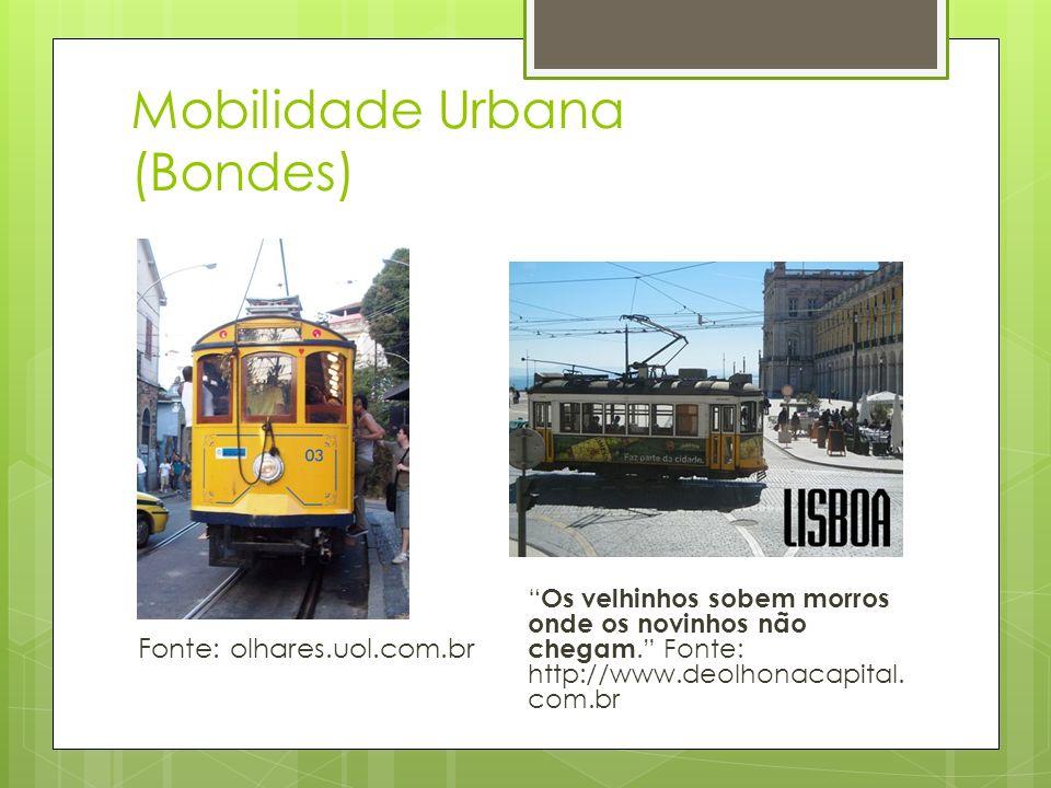 Mobilidade Urbana (Bondes) Os velhinhos sobem morros onde os novinhos não chegam. Fonte: http://www.deolhonacapital. com.br Fonte: olhares.uol.com.br