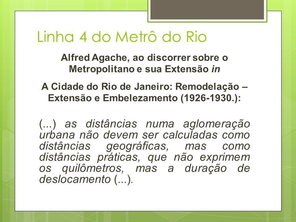 Linha 4 do Metrô do Rio Alfred Agache, ao discorrer sobre o Metropolitano e sua Extensão in A Cidade do Rio de Janeiro: Remodelação – Extensão e Embel