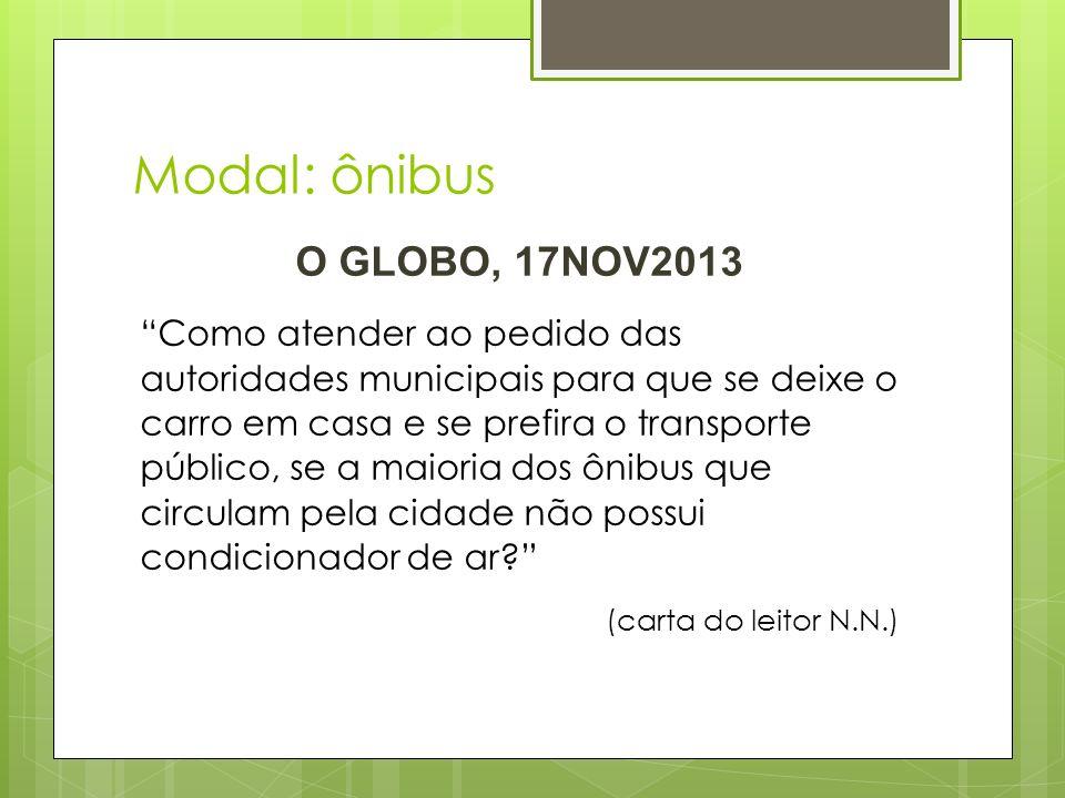 Modal: ônibus O GLOBO, 17NOV2013 Como atender ao pedido das autoridades municipais para que se deixe o carro em casa e se prefira o transporte público