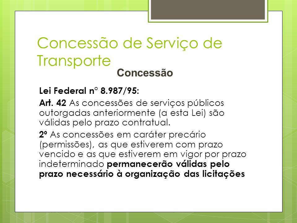 Concessão de Serviço de Transporte Concessão Lei Federal n° 8.987/95: Art. 42 As concessões de serviços públicos outorgadas anteriormente (a esta Lei)